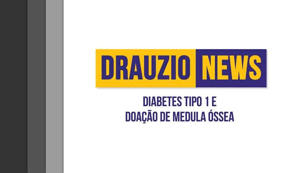 Thumbnail do Drauzio News 4, sobre diabetes tipo 1 e doação de medula óssea.