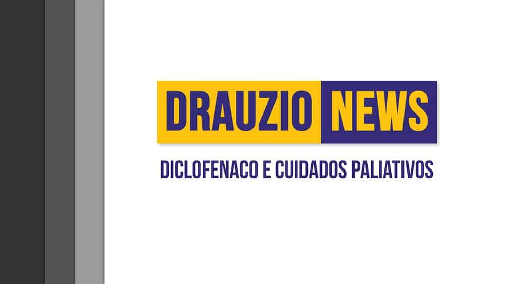 Thumbnail do Drauzio News 6, sobre diclofenaco e cuidados paliativos.