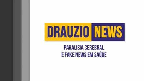 Thumbnail do Drauzio News 3, sobre a paralisia cerebral e a notícia falsa em saúde.
