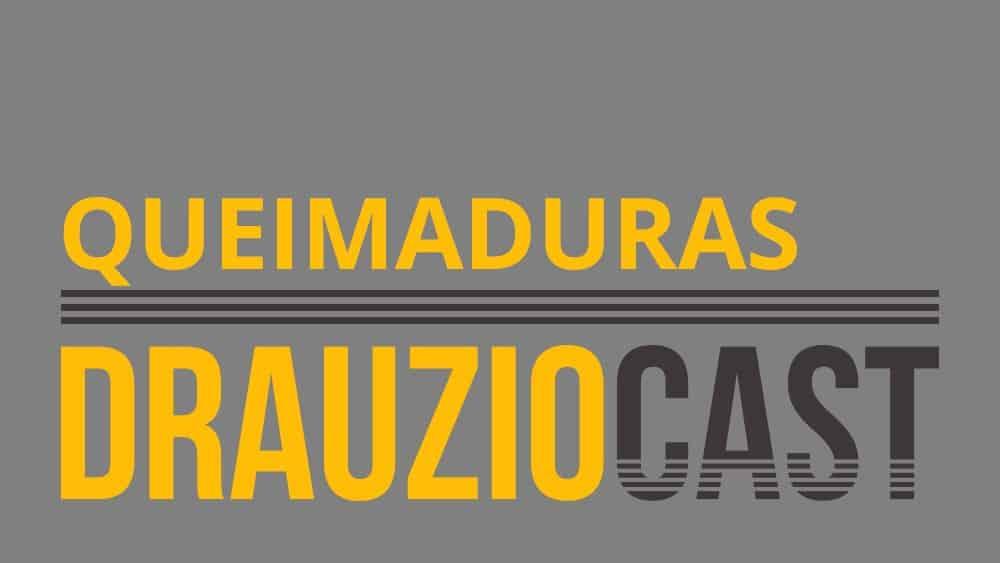 DrauzioCast #025 | Queimaduras