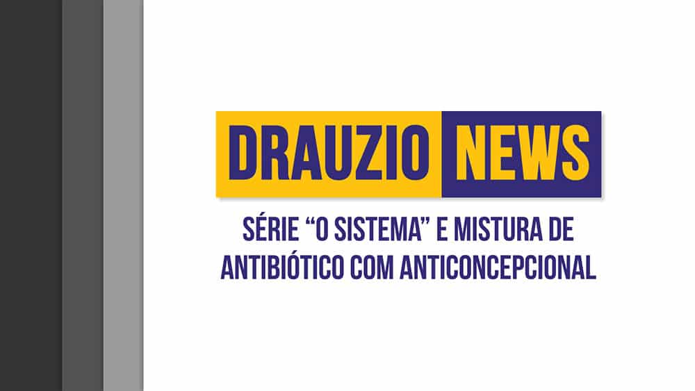 Thumbnail do Drauzio News 11, destacando O Sistema e checagem sobre antibióticos e anticoncepcionais.