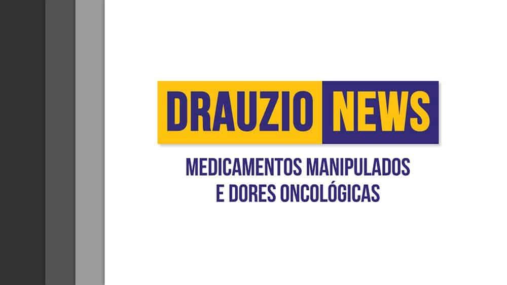Thumbnail do Drauzio News 13, sobre manipulados e podcast sobre dores oncológicas.