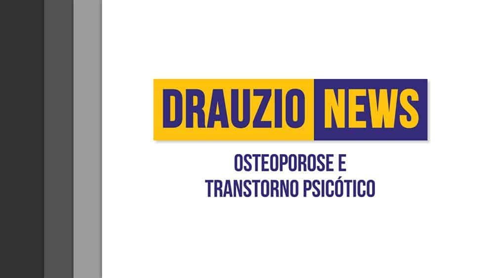 Thumbnail do Drauzio News 15, sobre osteoporose e podcast sobre incidência de transtornos psicóticos.