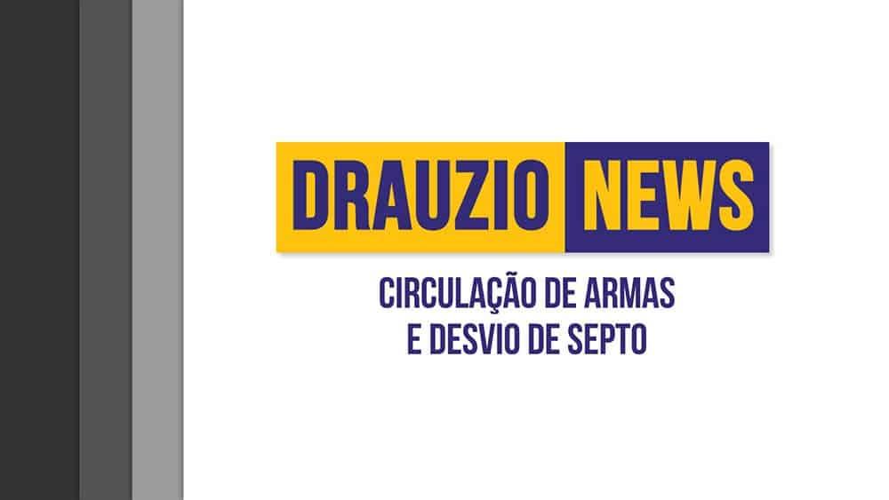 Thumbnail do Drauzio News 18, sobre circulação de armas e desvio de septo.