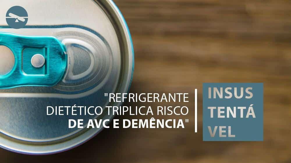 """Lata de refrigerante vista de cima com o texto """"Refrigerante dietético triplica risco de AVC"""" e a avaliação sobre a afirmação: Insustentável."""
