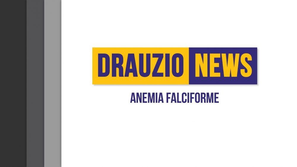 Thumbnail do Drauzio News 20, sobre anemia falciforme.