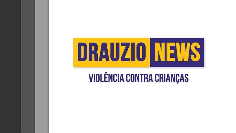 Thumbnail do Drauzio News 23, sobre violência contra crianças.