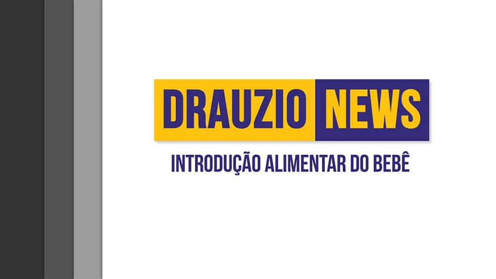 Thumbnail do Drauzio News 25, sobre introdução alimentar do bebê.