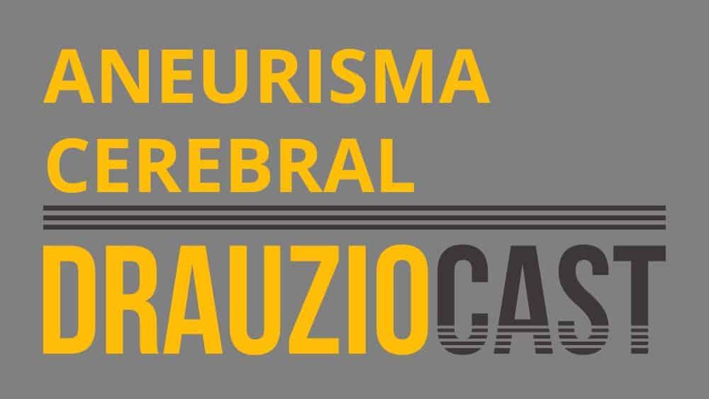 DrauzioCast #55 | Aneurisma cerebral