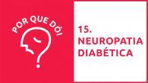 Por Que Dói? #15   Neuropatia Diabética