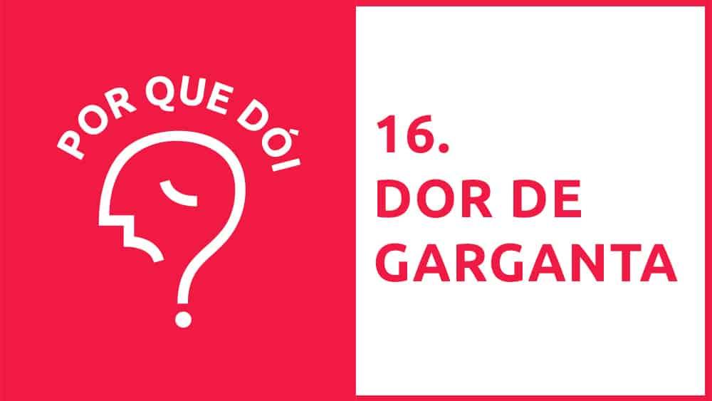 Por Que Dói? #16 | Dor de Garganta