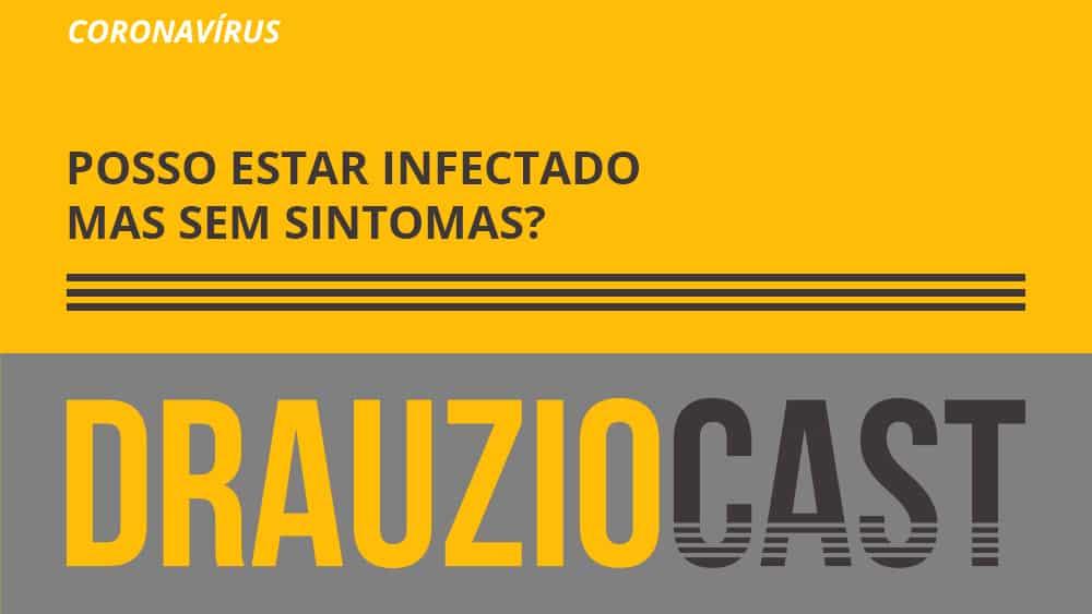 Episódio 114 do DrauzioCast sobre casos de pessoas infectadas com o novo coronavírus sem sintomas.